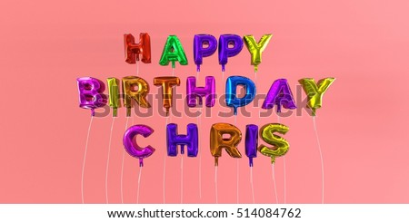 Happy Birthday Chris card with balloon text - 3D rendered stock image. This image can be used for a eCard or a print postcard.