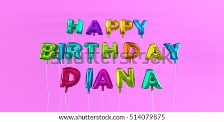 Happy Birthday Diana card with balloon text - 3D rendered stock image. This image can be used for a eCard or a print postcard.