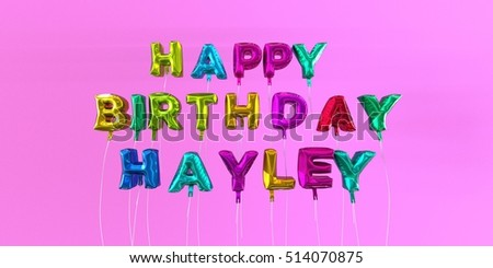 Happy Birthday Hayley card with balloon text - 3D rendered stock image. This image can be used for a eCard or a print postcard.