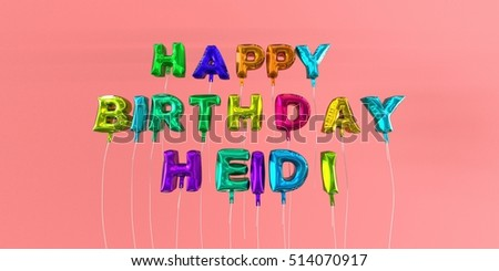 Happy Birthday Heidi card with balloon text - 3D rendered stock image. This image can be used for a eCard or a print postcard.