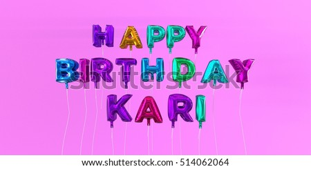 Happy Birthday Kari card with balloon text - 3D rendered stock image. This image can be used for a eCard or a print postcard.