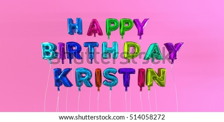 Happy Birthday Kristin card with balloon text - 3D rendered stock image. This image can be used for a eCard or a print postcard.