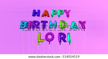Happy Birthday Lori card with balloon text - 3D rendered stock image. This image can be used for a eCard or a print postcard.