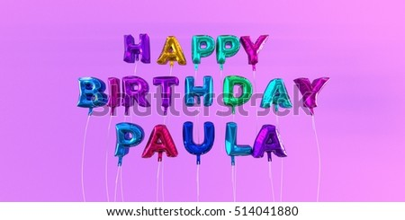 Happy Birthday Paula card with balloon text - 3D rendered stock image. This image can be used for a eCard or a print postcard.