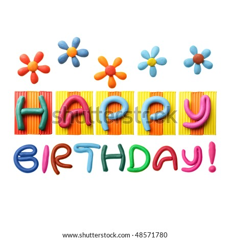 Happy Birthday phrase made from plasticine isolated over white background