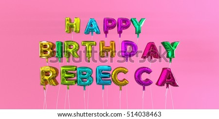 Happy Birthday Rebecca card with balloon text - 3D rendered stock image. This image can be used for a eCard or a print postcard.