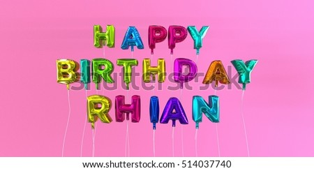 Happy Birthday Rhian card with balloon text - 3D rendered stock image. This image can be used for a eCard or a print postcard.
