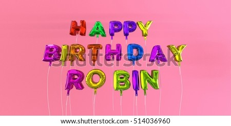 Happy Birthday Robin card with balloon text - 3D rendered stock image. This image can be used for a eCard or a print postcard.