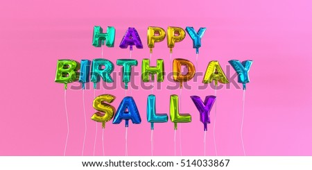 Happy Birthday Sally card with balloon text - 3D rendered stock image. This image can be used for a eCard or a print postcard.