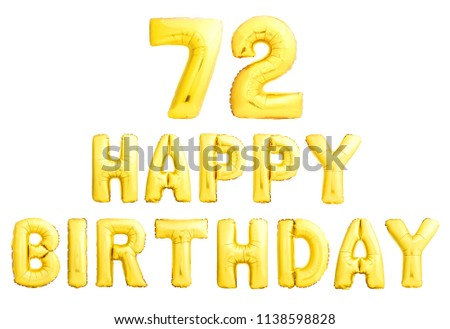 Happy birthday 72 years golden inflatable balloons isolated on white background. 72nd birthday anniversary celebration.
