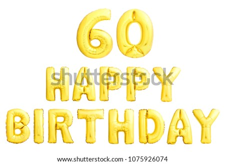 Happy birthday 60 years golden inflatable balloons isolated on white background. 60th sixtieth anniversary celebration.