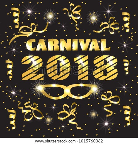 Happy Carnival 2018 background. Brightly black and gold illustration. Illustration design for greeting cards and poster with confetti. Design template for Carnival. #1015760362