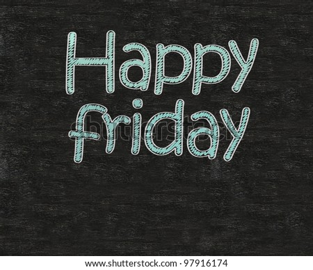 happy friday written on blackboard blackboatd, working fun and happy business concept.