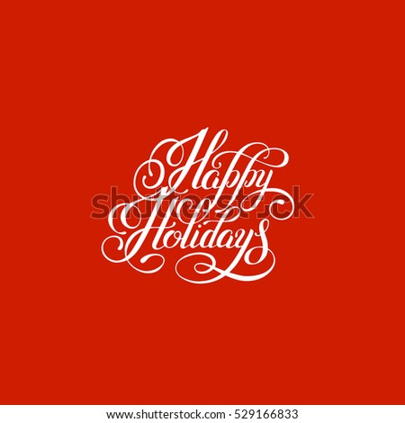 happy holidays handwritten lettering text inscription holiday phrase, typography banner with brush script for holiday greeting gift poster, calligraphy font raster version illustration