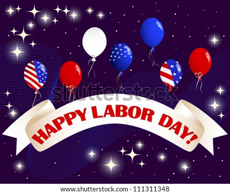 Happy Labor Day. Celebratory banner with a beautiful text; balloons and fireworks. Raster version.
