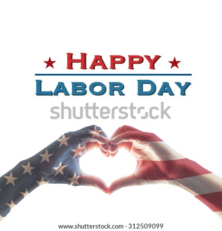 Happy labor day text message with America flag pattern on people hands in heart shaped form isolated on white background: United states of america- USA labor day, constitution, citizenship concept