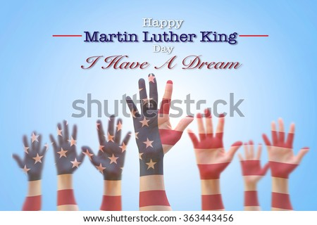 Happy Martin Luther King day, January 18th, I have a dream with American flag pattern on people hands raising up