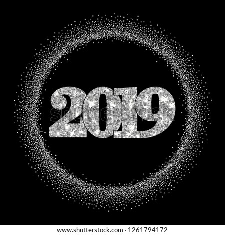 Happy New Year silver number 2019, circle frame. Silvery glitter border isolated on black background. Shiny pattern. Light sparkle design Christmas celebration, greeting card illustration #1261794172