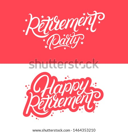Happy Retirement and Retirement Party hand written lettering quotes. Modern calligraphy phrases for flyers, banner, card and posters.
