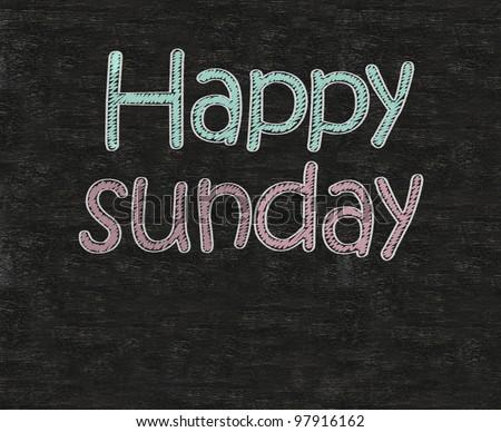 happy sunday written on blackboard blackboatd, working fun and happy business concept.