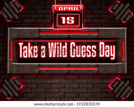 Happy Take a Wild Guess Day, April 15.Calendar on workplace Neon Text Effect on bricks Background, Empty space for text, Copy space right Stockfoto ©