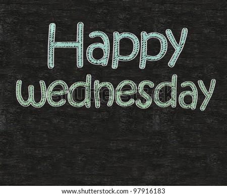 happy wednesday written on blackboard blackboatd, working fun and happy business concept.