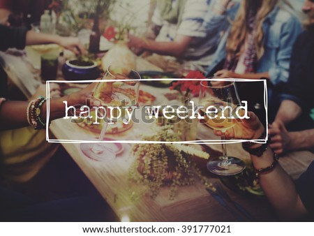 Happy Weekend Relaxation Free Celebration Enjoy Concept