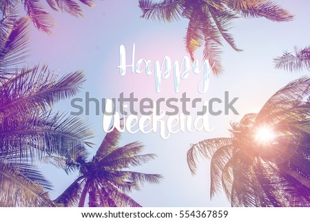 Happy weekend text with coconut trees over clear sky on day noon light with filtered color