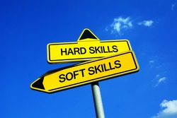 Hard Skills vs Soft Skills - Traffic sign with two options - dilemma between abilities and capabilities. Technical and practical knowledge vs social and emotional interaction and skillfulness