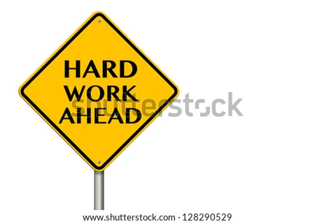 Hard Work Ahead traffic sign on a white background
