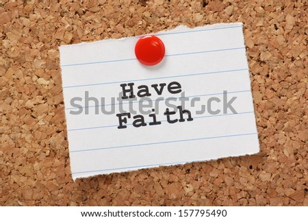 Have Faith typed onto a scrap of lined paper and pinned to a cork notice board. A phrase that may mean religious belief or having faith in yourself and your personal qualities.