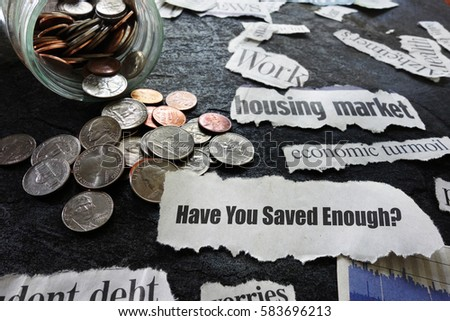 Have You Saved Enough news headline with coin jar and assorted economic newspaper headlines -- retirement concept                                #583696213