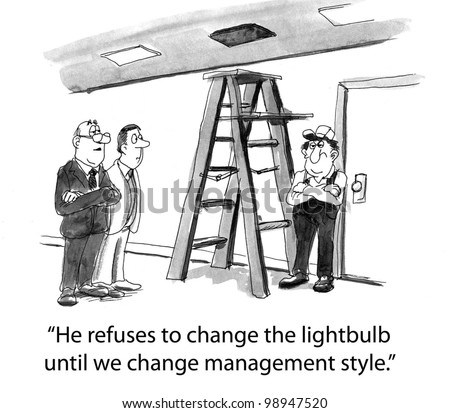 He refuses to change the lightbulb until we change our management style
