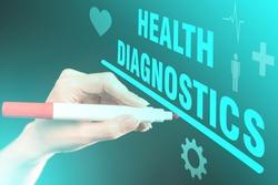 Health diagnostics. Hand makes health diagnostics marker. Medical examination. Medical diagnosis services. Body check. Check for diseases. Diagnosis of diseases in humans. Healthcare.