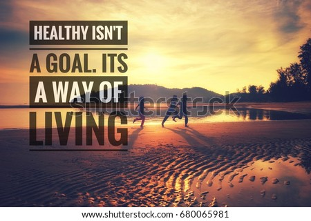 Health motivational quote with background of kids running on the beach during sunrise. Healthy isn't a goal. Its a way of living.