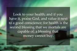 Health Quote of Look to your health; and if you have it, praise God, and value it next to a good conscience