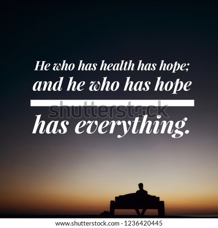 Health & Wellness Quote: He who has health has hope; and he who has hope has everything. #1236420445