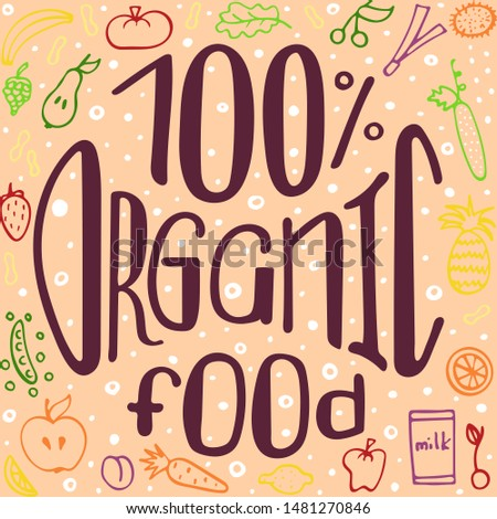 Healthy theme hand-written lettering. Colorful illustration. 100% organic food.