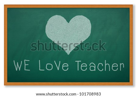 Heart shape on grunge green chalkboard and worlding WE LOVE TEACHER