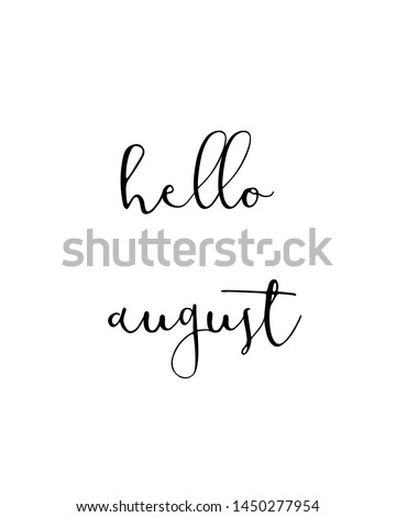 hello august print. typography poster. Typography poster in black and white. Motivation and inspiration quote. Black inspirational quote isolated on the white background.