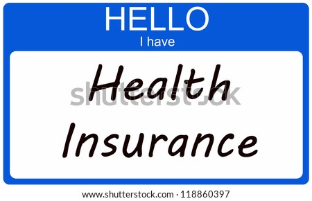 Hello I have Health Insurance written on a blue name tag making a great concept
