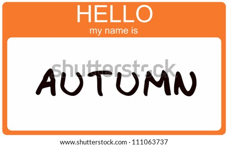 Hello My Name is Autumn name tag sticker in orange seasonal color. - stock photo