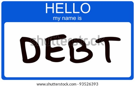Hello my name is DEBT written on a blue nametag sticker making a great debt concept.