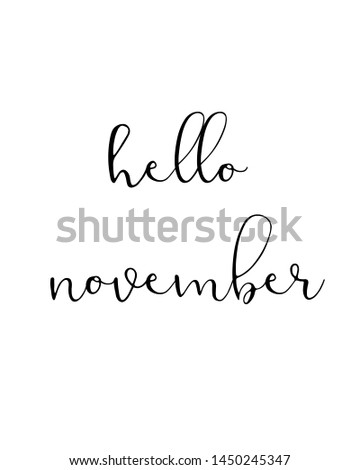 hello november print. Home decoration, typography poster. Typography poster in black and white. Motivation and inspiration quote. Black inspirational quote isolated on the white background.