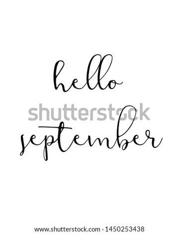 hello september print. Home decoration, typography poster. Typography poster in black and white. Motivation and inspiration quote. Black inspirational quote isolated on the white background.