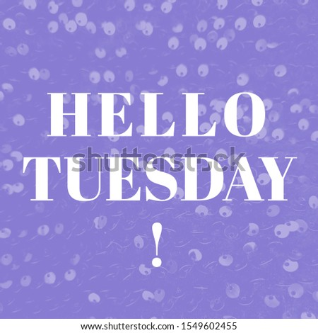 Hello Tuesday, modern typography, sequin fashion background #1549602455