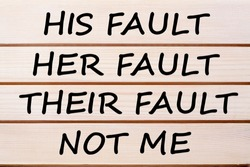 His Fault, Her Fault, Their Fault, Not Me Business Concept. Blame shifting. Why People Blame Others?