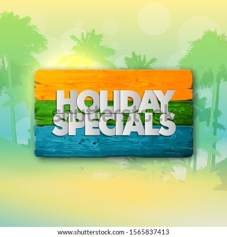 Holiday specials sale wooden beach banner. Letter holiday specials sale wood board sunshine poster. Wooden board holiday specials sale banner. Seasonal holidays discounts promo warm paradise offer