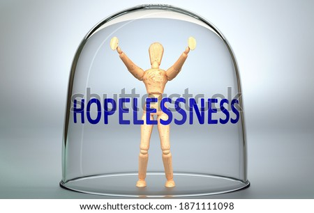 Hopelessness can separate a person from the world and lock in an isolation that limits - pictured as a human figure locked inside a glass with a phrase Hopelessness, 3d illustration Сток-фото ©