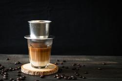Hot milk coffee dripping in Vietnam style - Saigon or Vietnamese coffee